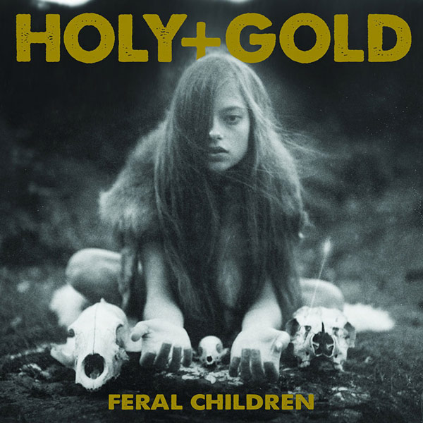 Holy+Gold - Feral Children